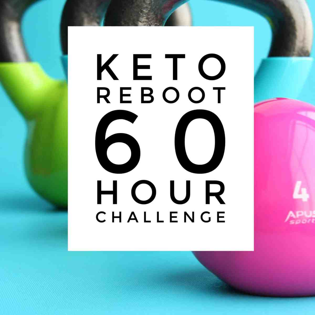 Take the KETO Reboot 60 Hour Challenge!